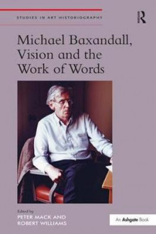 Michael Baxandall, Vision and the Work of Words av Peter Mack og Robert Williams (Innbundet)