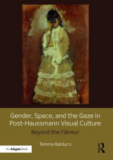 Omslag - Gender, Space, and the Gaze in Post-Haussmann Visual Culture