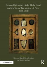 Omslag - Natural Materials of the Holy Land and the Visual Translation of Place, 500-1500