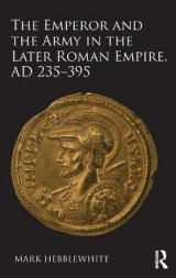 Omslag - The Emperor and the Army in the Later Roman Empire, AD 235 - 395