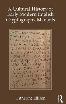 A Cultural History of Early Modern English Cryptography Manuals av Katherine Ellison (Innbundet)
