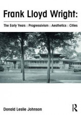 Omslag - Frank Lloyd Wright : The Early Years : Progressivism : Aesthetics : Cities