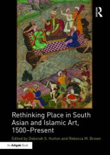 Omslag - Rethinking Place in South Asian and Islamic Art, 1500-Present