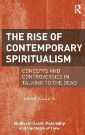 The Rise of Contemporary Spiritualism av Anne Kalvig (Innbundet)