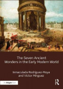 The Seven Ancient Wonders in the Early Modern World