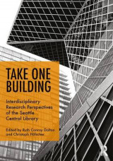 Omslag - Take One Building : Interdisciplinary Research Perspectives of the Seattle Central Library