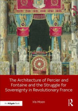 Omslag - The Architecture of Percier and Fontaine and the Struggle for Sovereignty in Revolutionary France