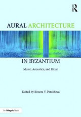 Omslag - Aural Architecture in Byzantium: Music, Acoustics, and Ritual