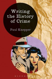 Writing the History of Crime av Paul Knepper (Innbundet)