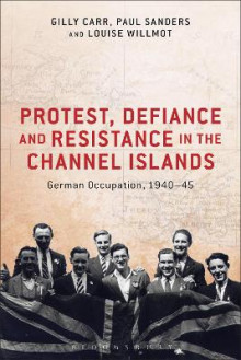 Protest, Defiance and Resistance in the Channel Islands av Gilly Carr, Paul Sanders og Louise Willmot (Heftet)