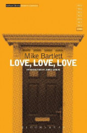 Love, Love, Love av Mike Bartlett (Heftet)