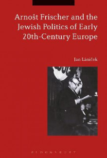 Arnost Frischer and the Jewish Politics of Early 20th-Century Europe av Jan Lanicek (Innbundet)