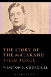 The Story of the Malakand Field Force av Sir Sir Winston S. Churchill (Heftet)