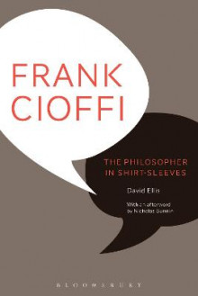Frank Cioffi: The Philosopher in Shirt-Sleeves av Nicholas Bunnin og David Ellis (Heftet)