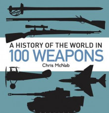 A History of the World in 100 Weapons av Chris McNab og Andrew Roberts (Innbundet)