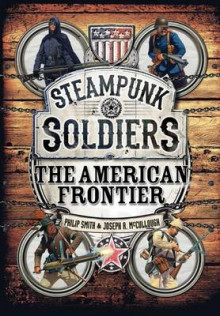 Steampunk Soldiers av Philip Smith og Joseph A. McCullough (Innbundet)