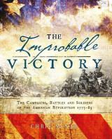 Omslag - The Improbable Victory: The Campaigns, Battles and Soldiers of the American Revolution, 1775-83