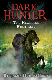 The Headless Huntsman (Dark Hunter 8) av Benjamin Hulme-Cross (Heftet)