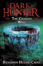 The Crimson Well (Dark Hunter 9) av Benjamin Hulme-Cross (Heftet)