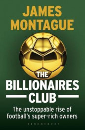 Billionaires club - the unstoppable rise of footballs super-rich owners av James Montague (Heftet)