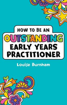 How to be an Outstanding Early Years Practitioner av Louise Burnham (Heftet)