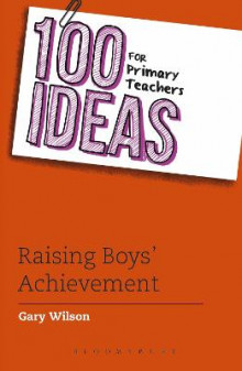 100 Ideas for Primary Teachers: Raising Boys' Achievement av Gary Wilson (Heftet)