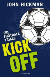 The Football Trials: Kick Off av John Hickman (Heftet)