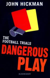 The Football Trials: Dangerous Play av John Hickman (Heftet)