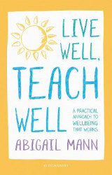 Omslag - Live Well, Teach Well: A practical approach to wellbeing that works