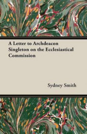 A Letter to Archdeacon Singleton on the Ecclesiastical Commission av Sydney Smith (Heftet)