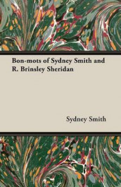 Bon-Mots of Sydney Smith and R. Brinsley Sheridan av Sydney Smith (Heftet)