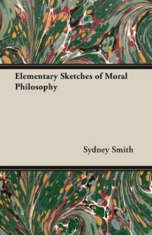Elementary Sketches of Moral Philosophy av Sydney Smith (Heftet)