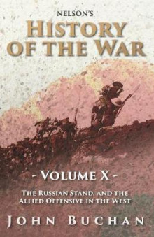 Nelson's History of the War - Volume X - The Russian Stand, and the Allied Offensive in the West av John Buchan (Heftet)