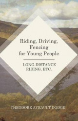 Omslag - Riding, Driving, Fencing for Young People - Long-Distance Riding, Etc.