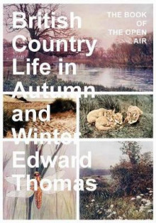 British Country Life in Autumn and Winter - The Book of the Open Air av Edward Thomas (Heftet)