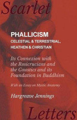Omslag - Phallicism - Celestial and Terrestrial, Heathen and Christian - Its Connexion with the Rosicrucians and the Gnostics and Its Foundation in Buddhism - With an Essay on Mystic Anatomy