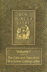 Omslag - How to Run a Lathe - Volume I (Edition 43) the Care and Operation of a Screw-Cutting Lathe