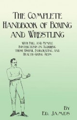 Omslag - The Complete Handbook of Boxing and Wrestling with Full and Simple Instructions on Acquiring These Useful, Invigorating, and Health-Giving Arts