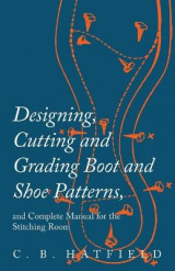 Omslag - Designing, Cutting and Grading Boot and Shoe Patterns, and Complete Manual for the Stitching Room