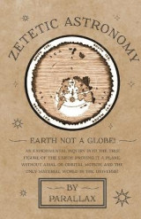 Omslag - Zetetic Astronomy - Earth Not a Globe! an Experimental Inquiry Into the True Figure of the Earth