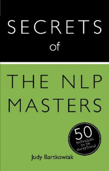 Secrets of the NLP Masters: 50 Techniques to be Exceptional av Judy Bartkowiak (Heftet)