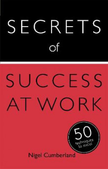 Secrets of Success at Work: 50 Techniques to Excel av Nigel Cumberland (Heftet)