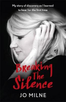 Breaking the Silence av Jo Milne (Innbundet)