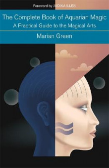 The Complete Book of Aquarian Magic: A Practical Guide to the Magical Arts av Marian Green (Heftet)