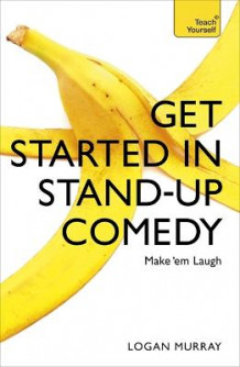Get Started in Stand Up Comedy av Logan Murray (Heftet)