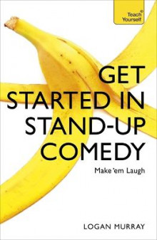 Get Started in Stand-Up Comedy av Logan Murray (Heftet)