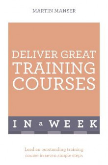 Deliver Great Training Courses In A Week av Martin Manser (Heftet)