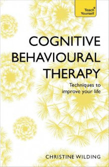 Cognitive Behavioural Therapy (CBT): Teach Yourself av Christine Wilding (Heftet)