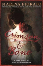 Crimson and Bone: a dark and gripping tale of love and obsession av Marina Fiorato (Innbundet)