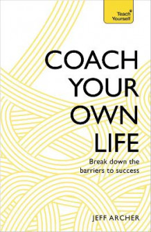 Coach Your Own Life av Jeff Archer (Heftet)